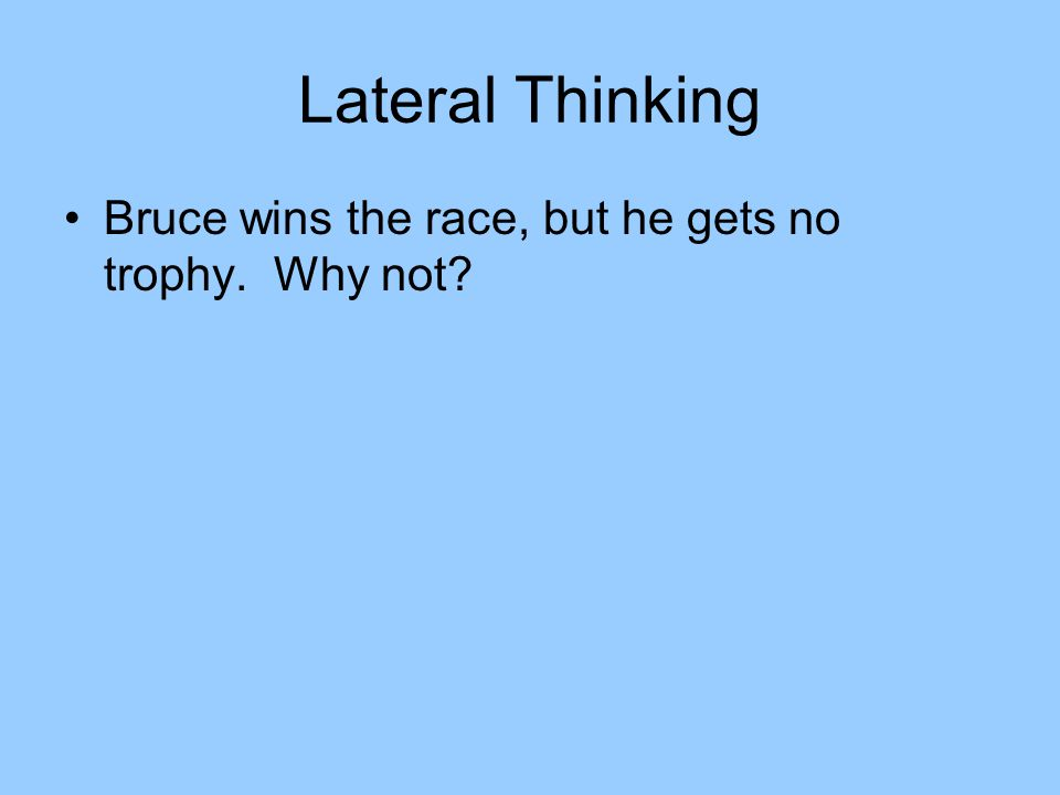 Lateral Thinking Bruce wins the race, but he gets no trophy. Why not