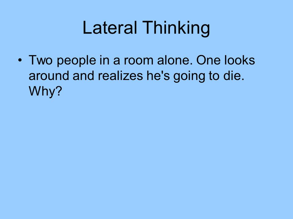 Lateral Thinking Two people in a room alone. One looks around and realizes he s going to die. Why