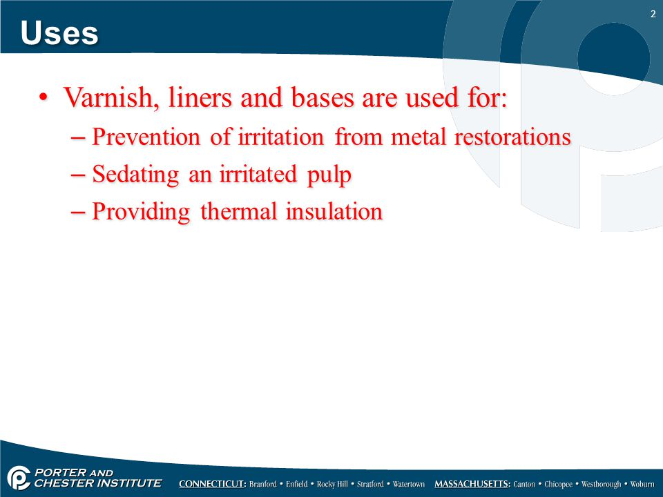 Uses Varnish, liners and bases are used for:
