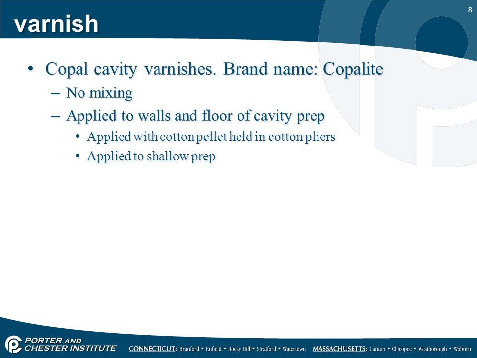 varnish Copal cavity varnishes. Brand name: Copalite No mixing