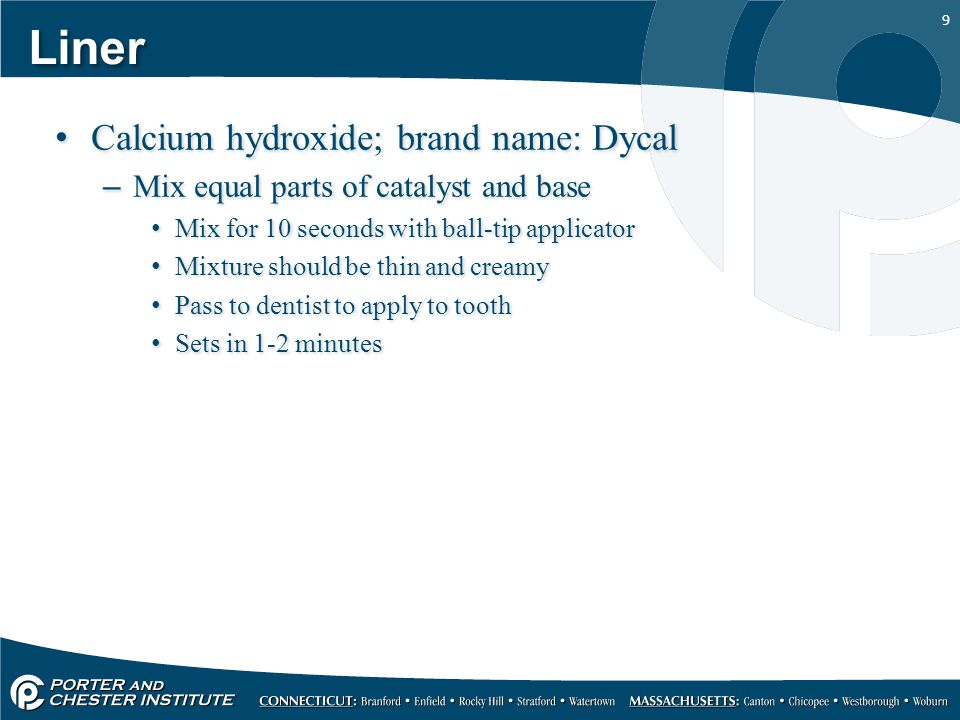 Liner Calcium hydroxide; brand name: Dycal