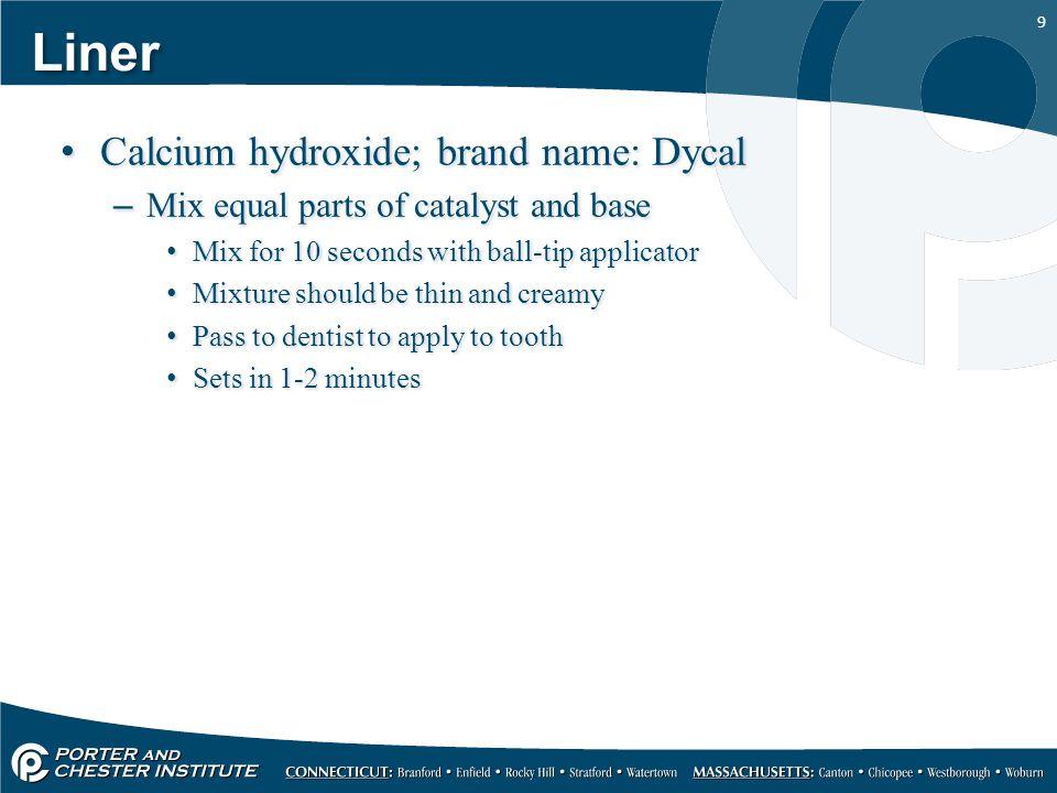 Liner Calcium hydroxide; brand name: Dycal