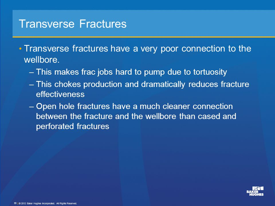 Transverse Fractures Transverse fractures have a very poor connection to the wellbore. This makes frac jobs hard to pump due to tortuosity.