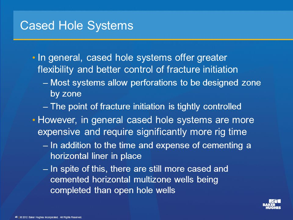 Cased Hole Systems In general, cased hole systems offer greater flexibility and better control of fracture initiation.