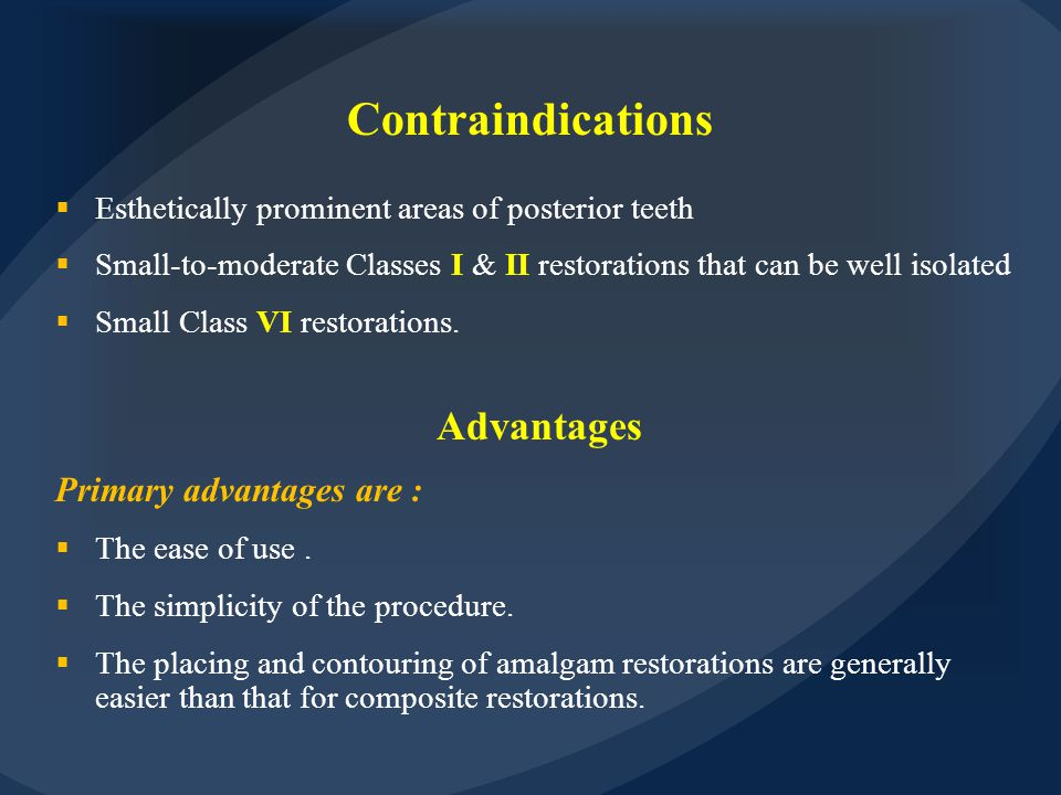 Contraindications Advantages Primary advantages are :