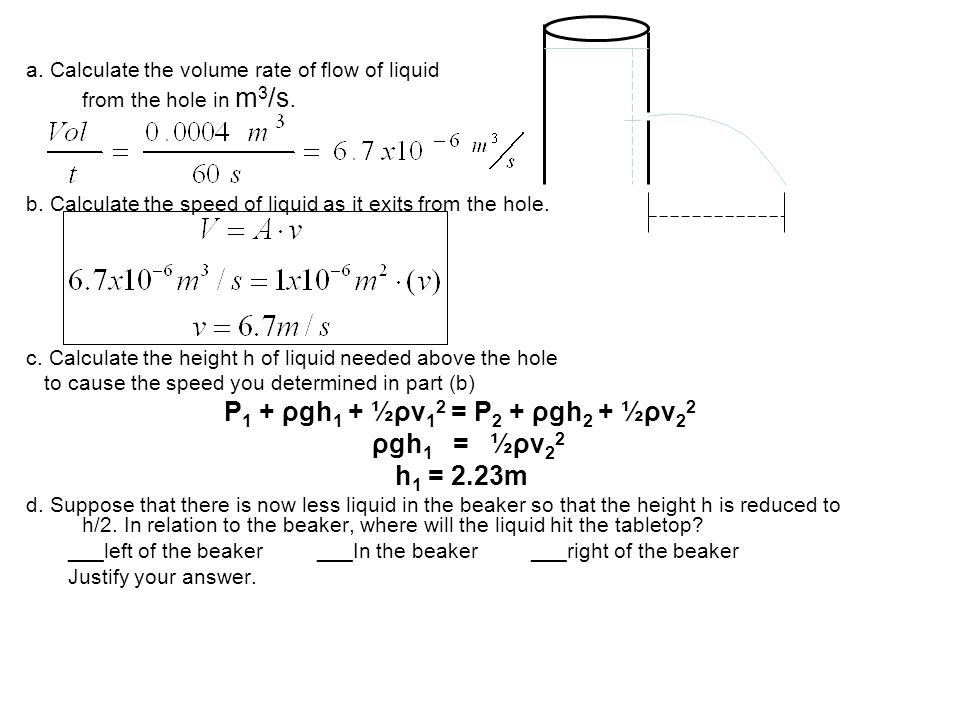 ρgh1 = ½ρv22 h1 = 2.23m a. Calculate the volume rate of flow of liquid