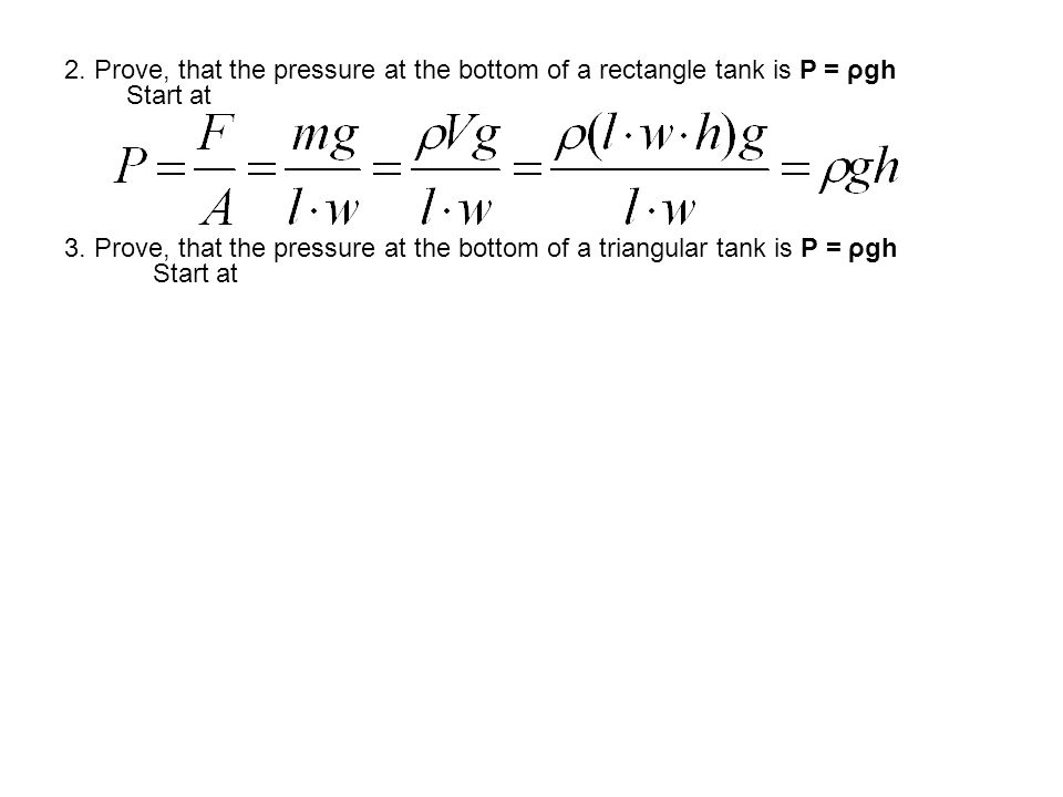 2. Prove, that the pressure at the bottom of a rectangle tank is P = ρgh