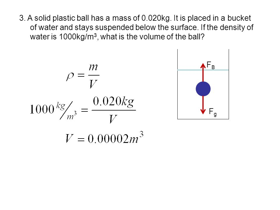 3. A solid plastic ball has a mass of 0. 020kg