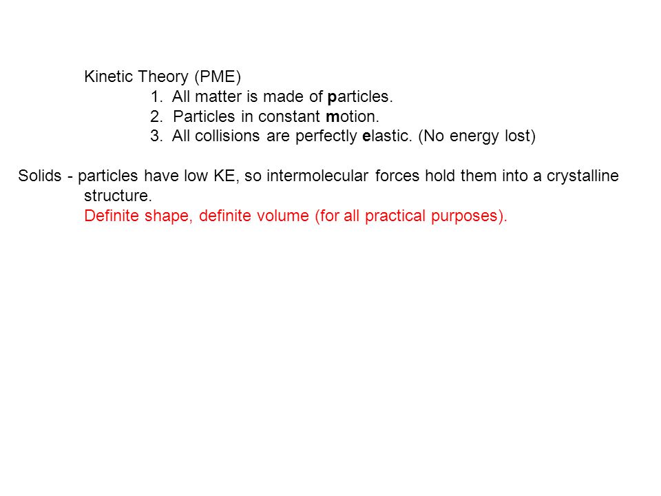 Kinetic Theory (PME) 1. All matter is made of particles. 2. Particles in constant motion.