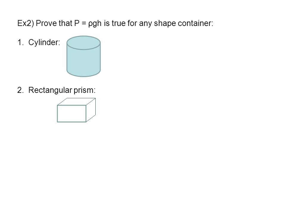 Ex2) Prove that P = ρgh is true for any shape container: