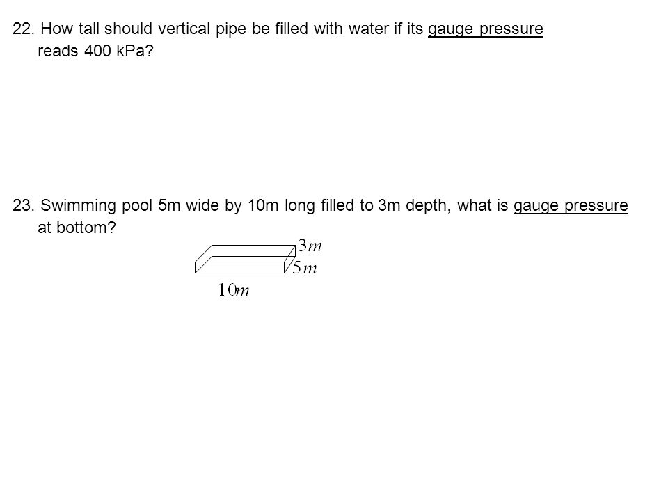 22. How tall should vertical pipe be filled with water if its gauge pressure