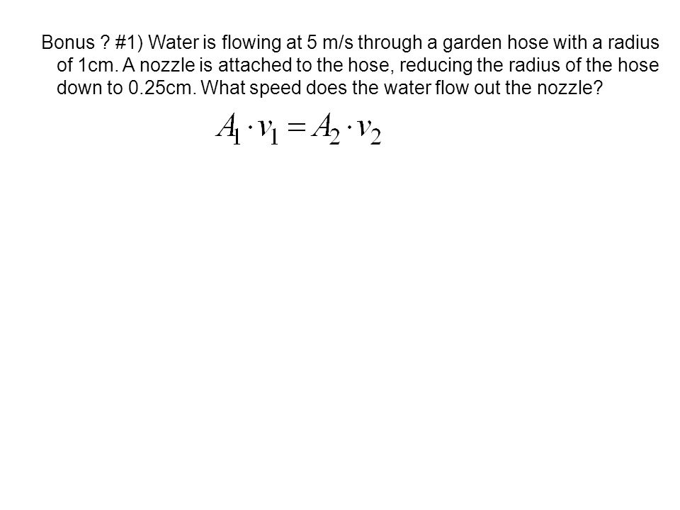 Bonus #1) Water is flowing at 5 m/s through a garden hose with a radius