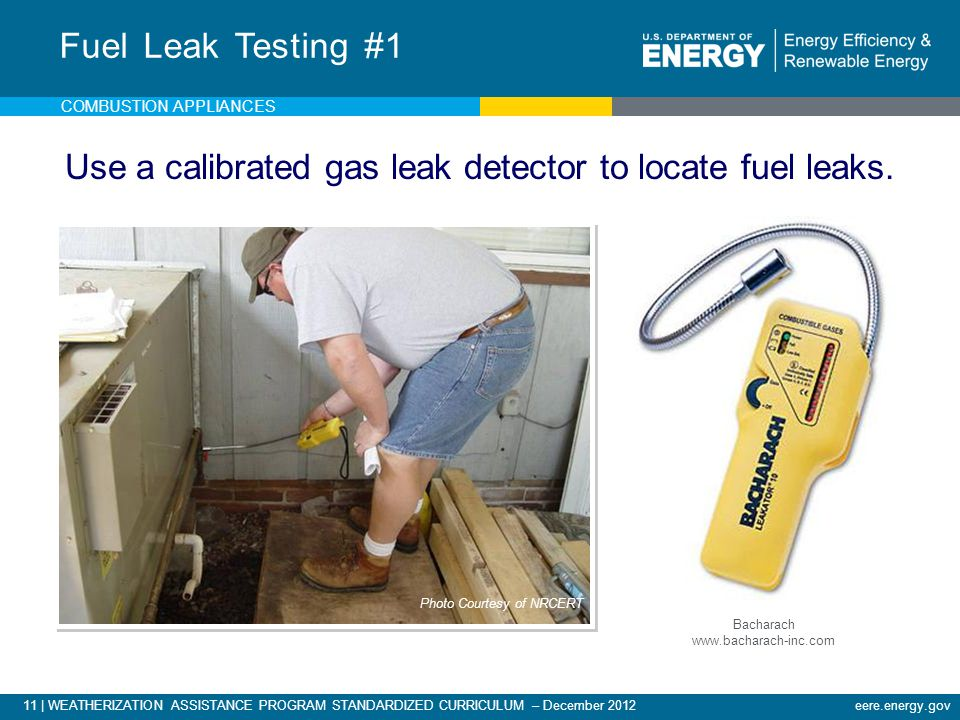 Use a calibrated gas leak detector to locate fuel leaks.