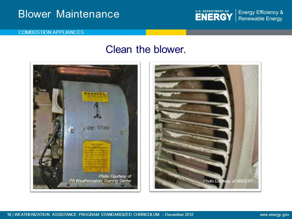 Blower Maintenance Clean the blower. Combustion appliances