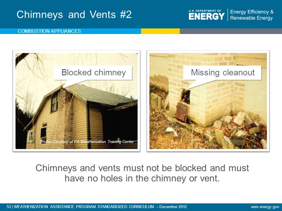 Chimneys and Vents #2 Combustion appliances. Blocked chimney. Missing cleanout. Photos Courtesy of PA Weatherization Training Center.