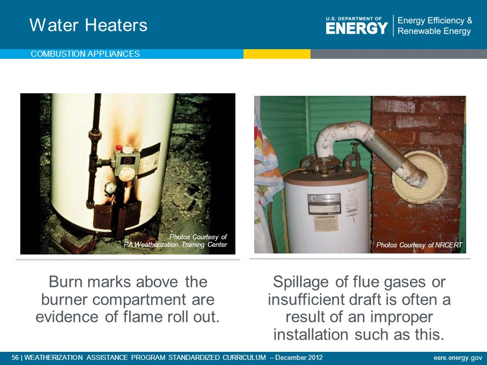 Water Heaters Combustion appliances. Photos Courtesy of PA Weatherization Training Center. Photos Courtesy of NRCERT.