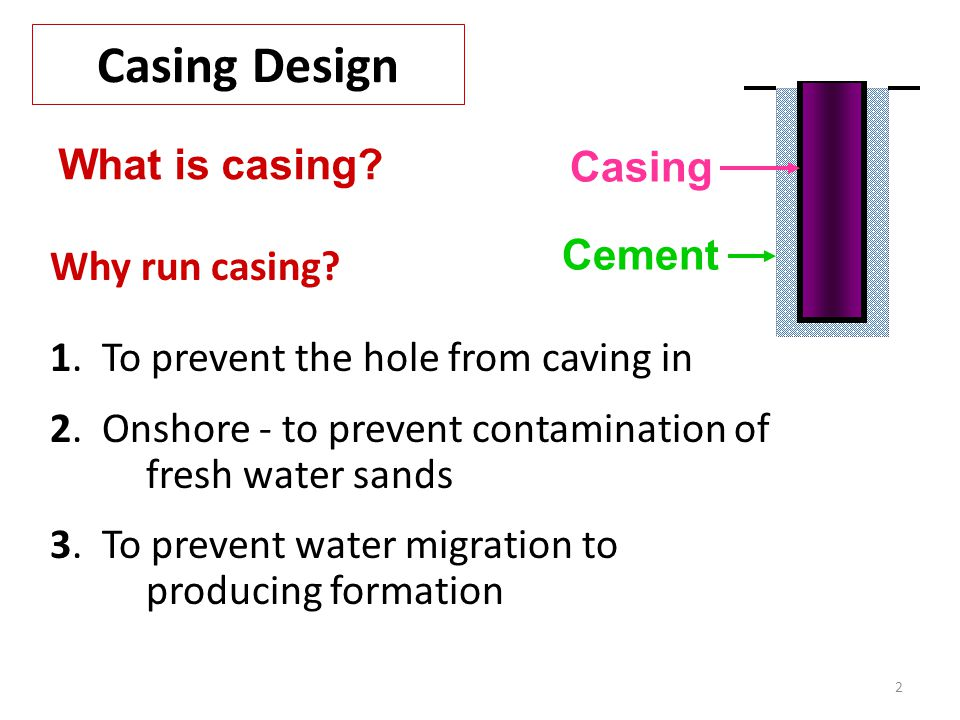 Casing Design What is casing Casing Cement Why run casing