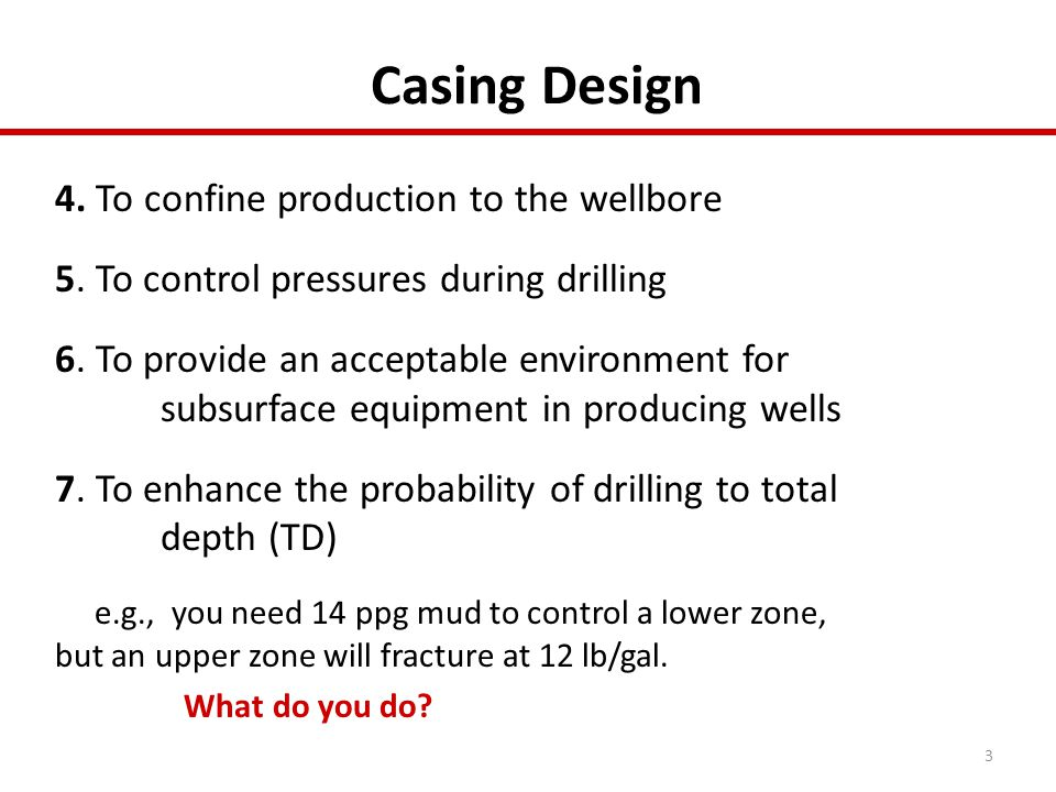 Casing Design 4. To confine production to the wellbore