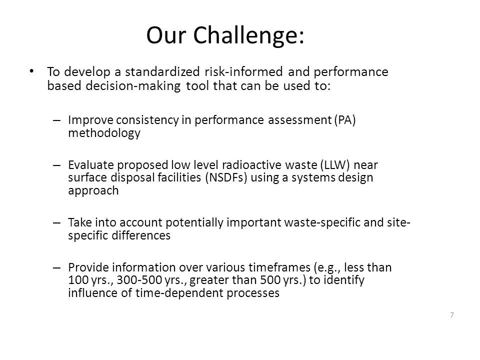 Our Challenge: To develop a standardized risk-informed and performance based decision-making tool that can be used to: