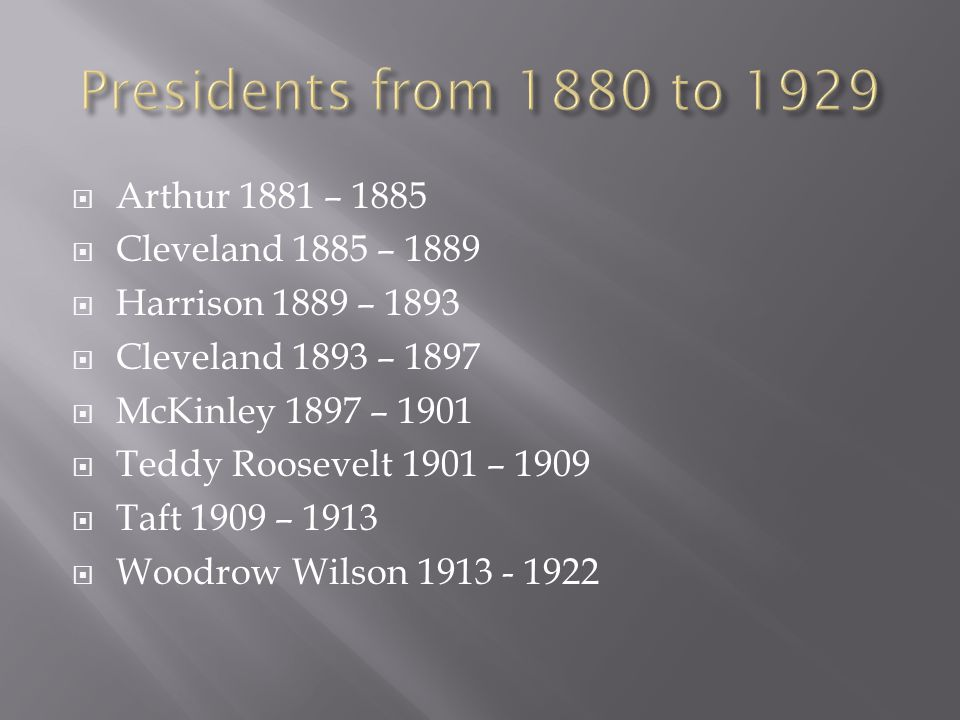 Presidents from 1880 to 1929 Arthur 1881 – 1885 Cleveland 1885 – 1889
