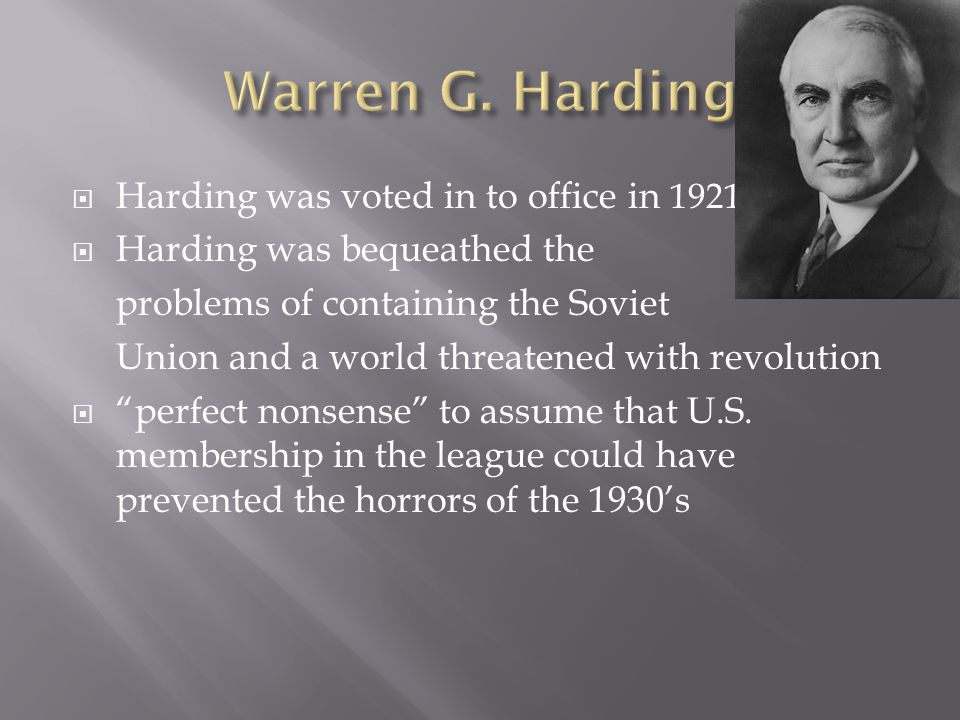Warren G. Harding Harding was voted in to office in 1921