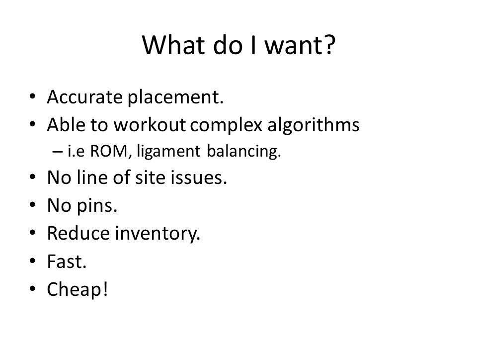 What do I want Accurate placement. Able to workout complex algorithms