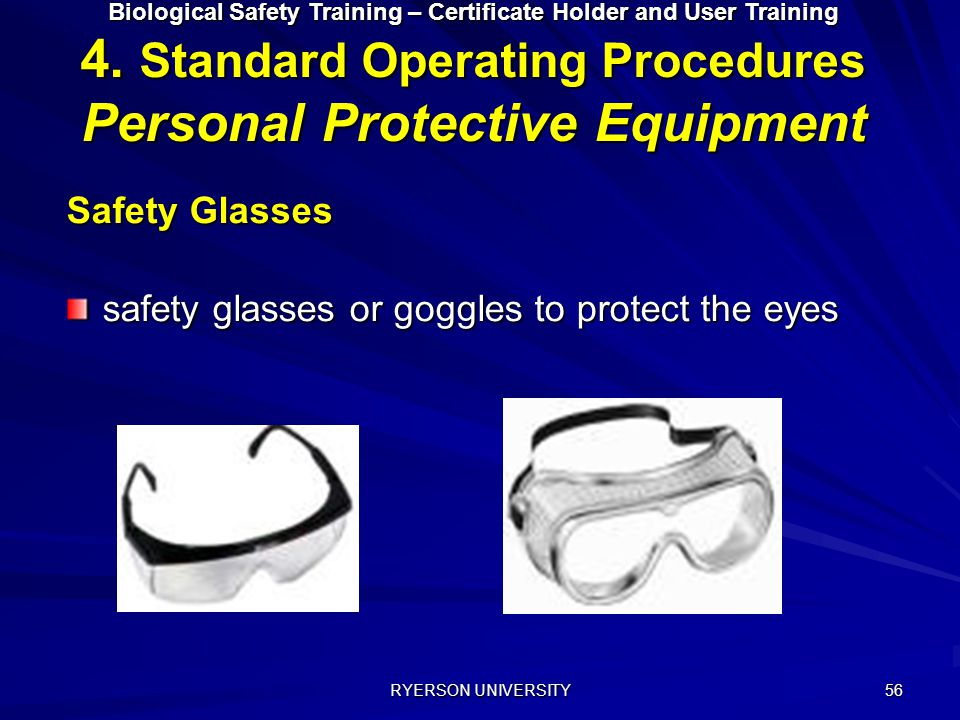 safety glasses or goggles to protect the eyes