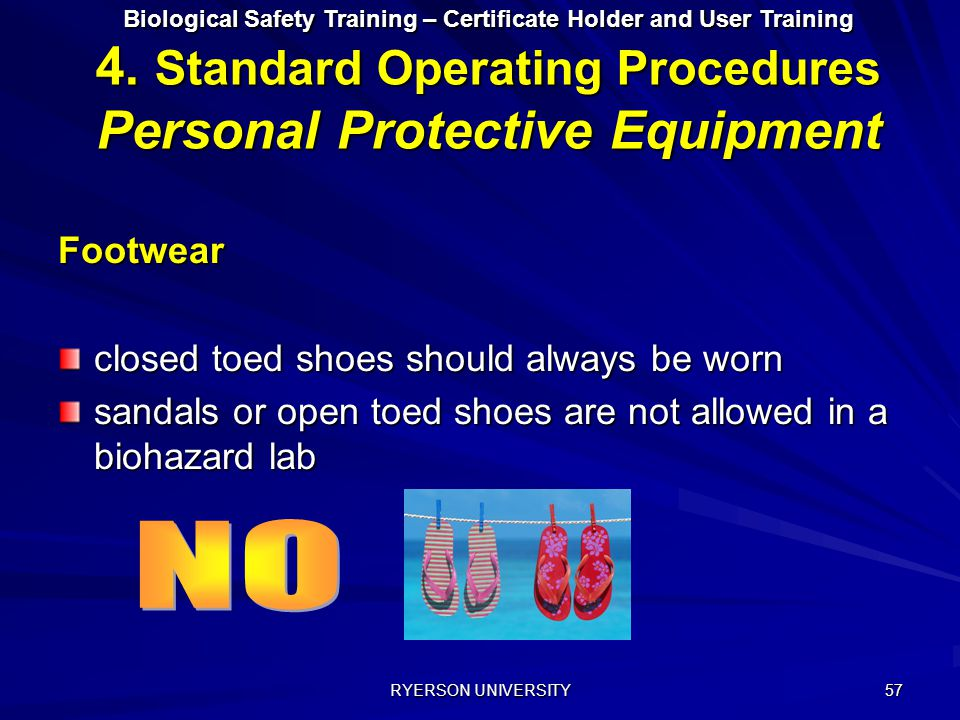 NO Footwear closed toed shoes should always be worn