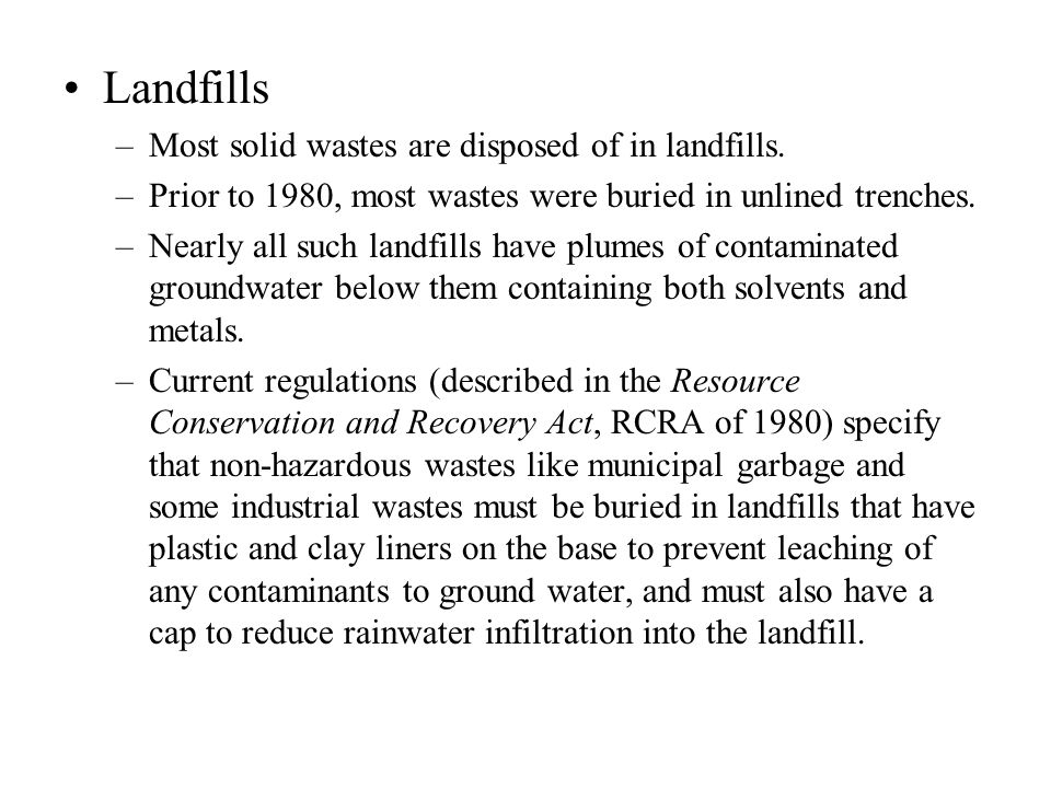 Landfills Most solid wastes are disposed of in landfills.