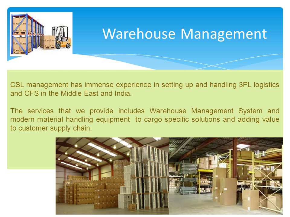 Warehouse Management CSL management has immense experience in setting up and handling 3PL logistics and CFS in the Middle East and India.