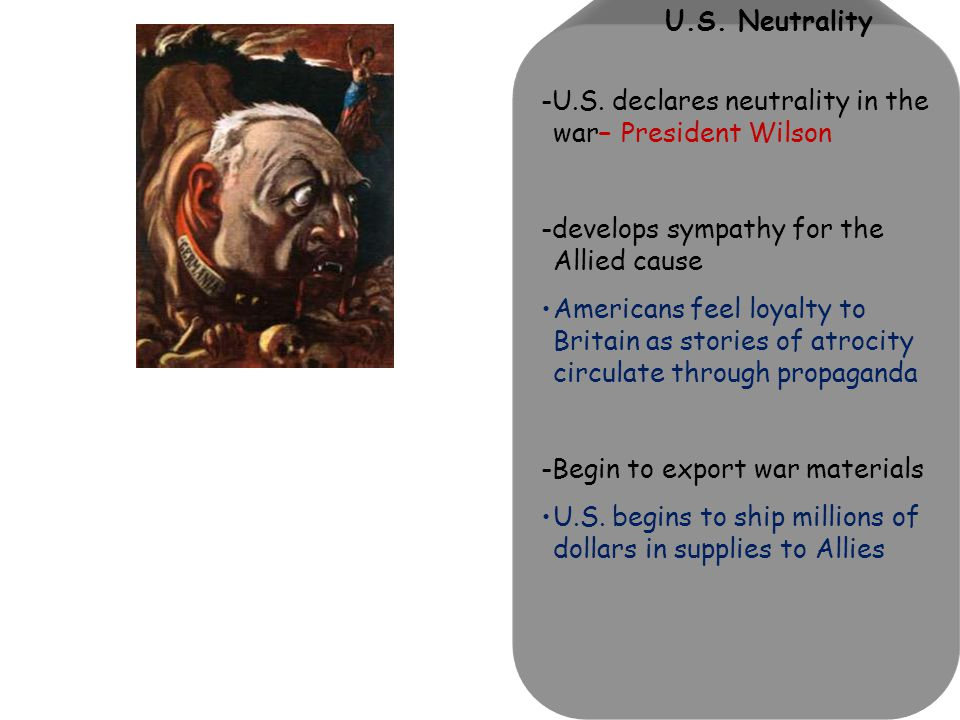 -U.S. declares neutrality in the war– President Wilson