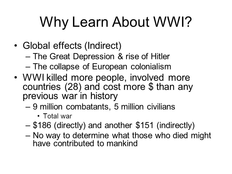 Why Learn About WWI Global effects (Indirect)
