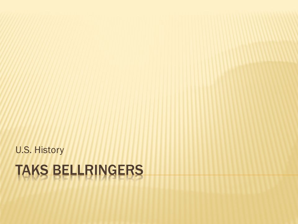 U.S. History TAKS BELLRINGERS