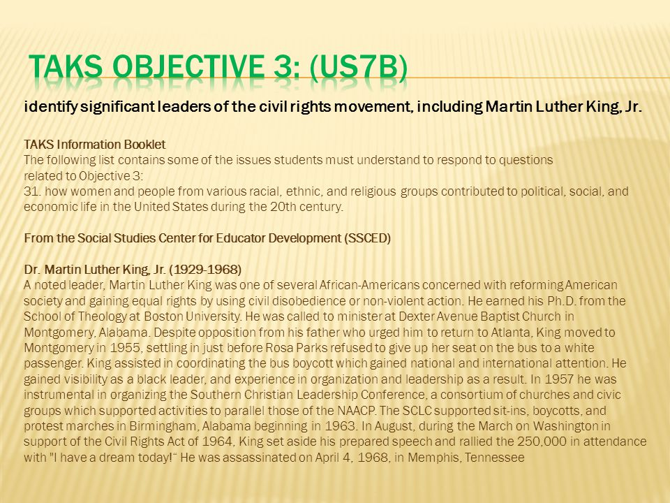 TAKS Objective 3: (US7B) identify significant leaders of the civil rights movement, including Martin Luther King, Jr.