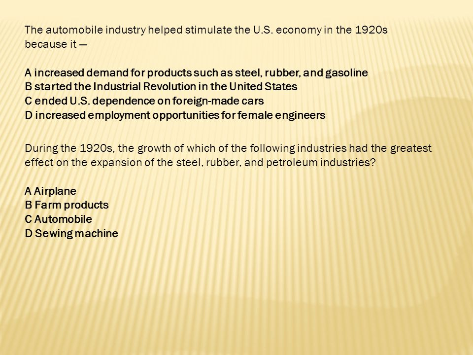 The automobile industry helped stimulate the U. S