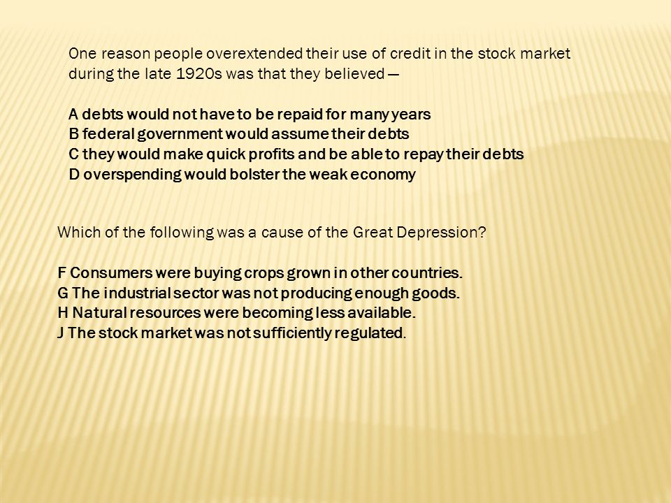 One reason people overextended their use of credit in the stock market during the late 1920s was that they believed —