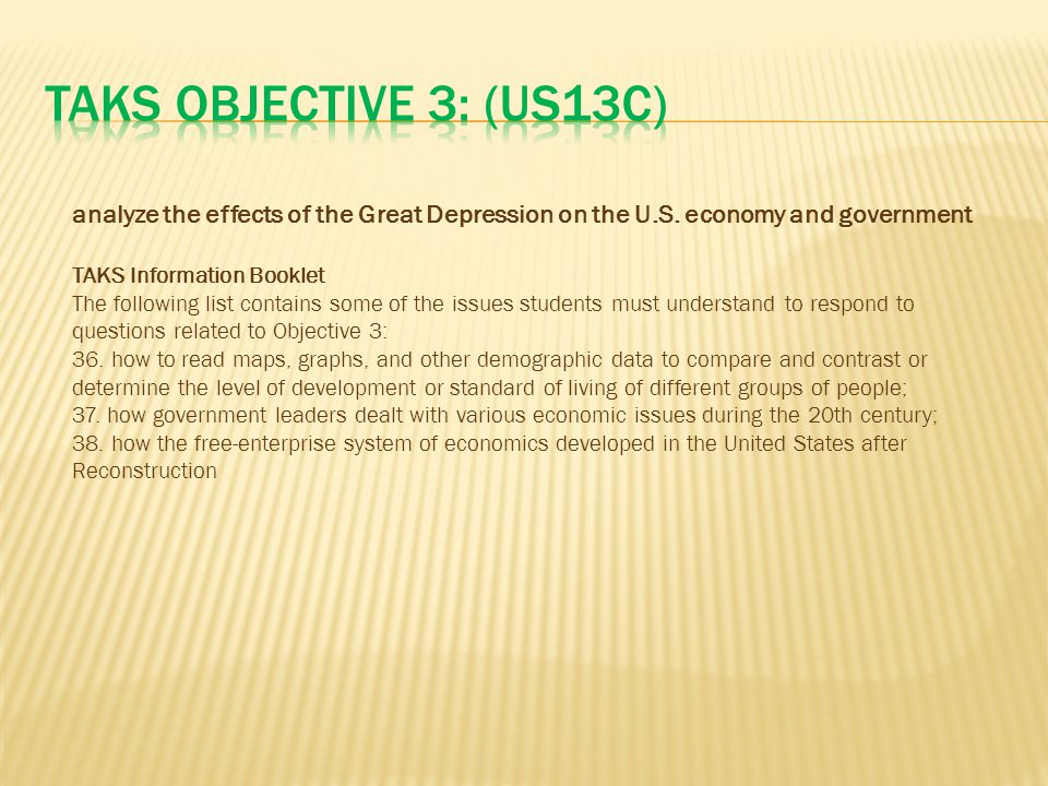 TAKS Objective 3: (US13C) analyze the effects of the Great Depression on the U.S. economy and government.