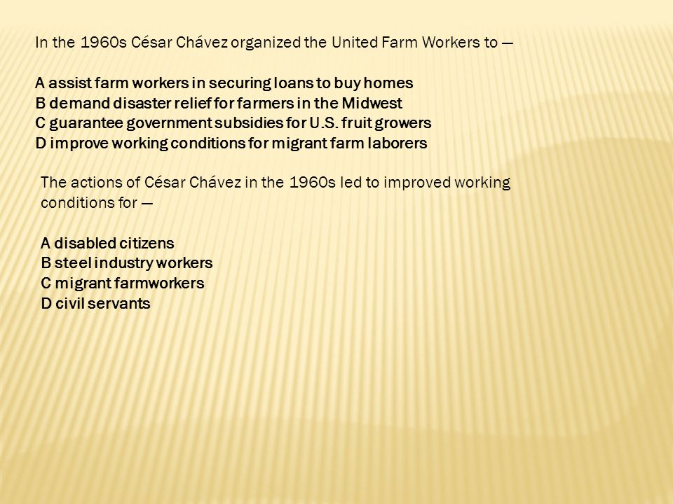 In the 1960s César Chávez organized the United Farm Workers to —