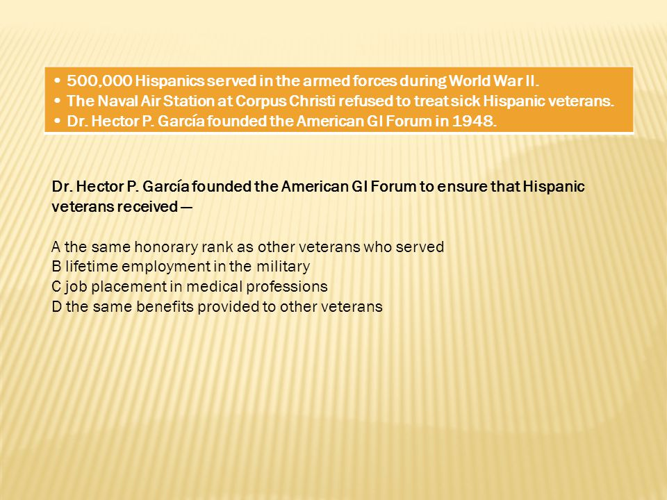 • 500,000 Hispanics served in the armed forces during World War II.