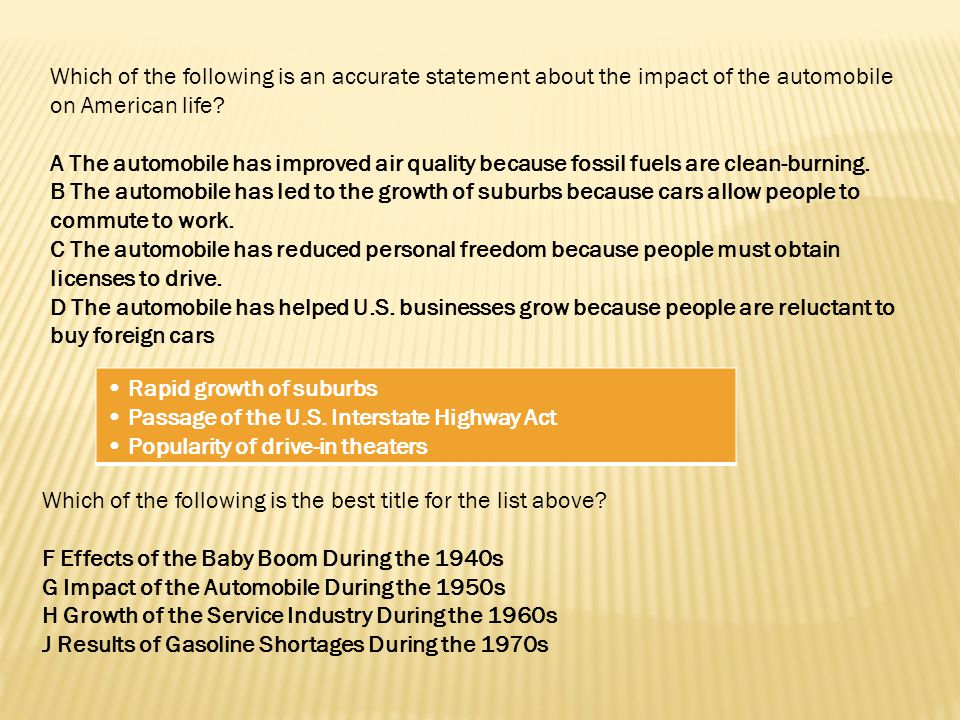 Which of the following is an accurate statement about the impact of the automobile on American life