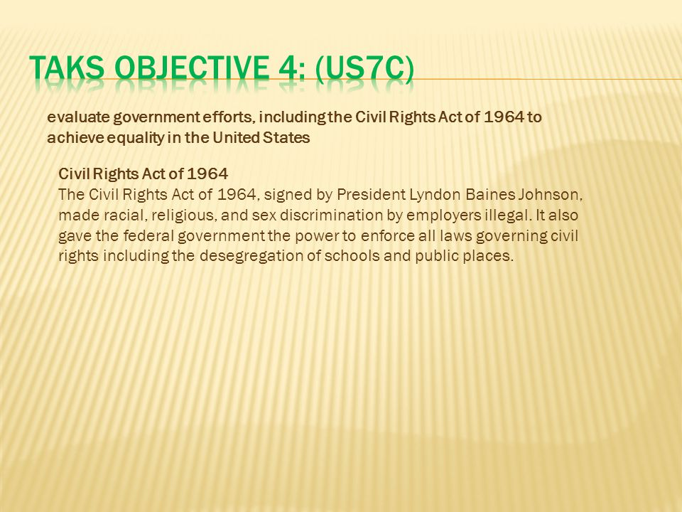 TAKS Objective 4: (US7C) evaluate government efforts, including the Civil Rights Act of 1964 to achieve equality in the United States.