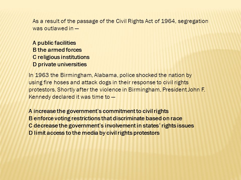 As a result of the passage of the Civil Rights Act of 1964, segregation was outlawed in —