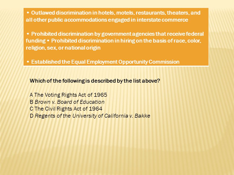• Outlawed discrimination in hotels, motels, restaurants, theaters, and all other public accommodations engaged in interstate commerce