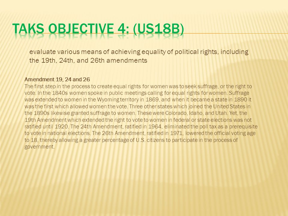 TAKS Objective 4: (US18B) evaluate various means of achieving equality of political rights, including the 19th, 24th, and 26th amendments.