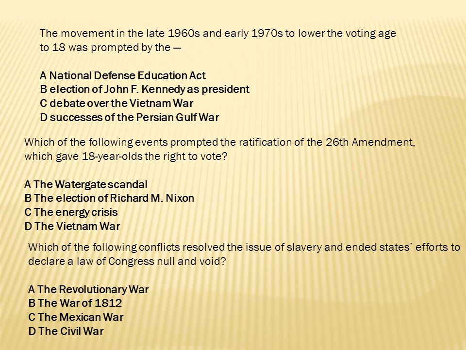 The movement in the late 1960s and early 1970s to lower the voting age to 18 was prompted by the —