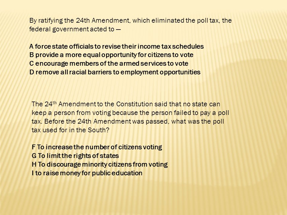 By ratifying the 24th Amendment, which eliminated the poll tax, the federal government acted to —