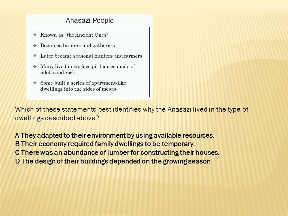 Which of these statements best identifies why the Anasazi lived in the type of