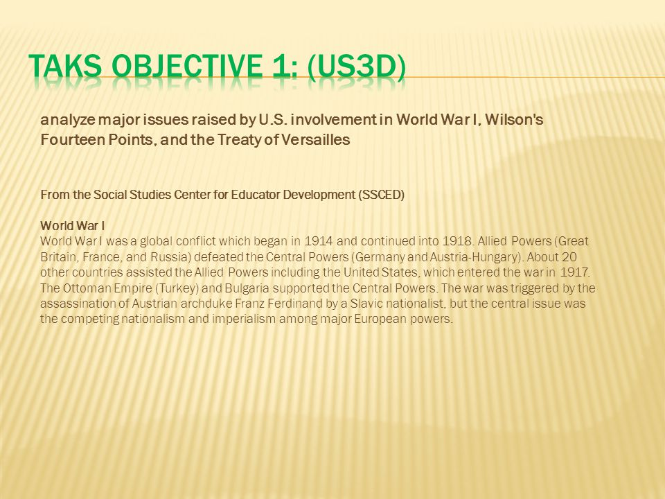 TAKS Objective 1: (US3D) analyze major issues raised by U.S. involvement in World War I, Wilson s Fourteen Points, and the Treaty of Versailles.