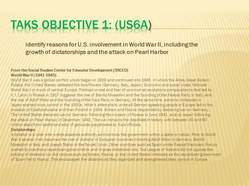 TAKS Objective 1: (US6A) identify reasons for U.S. involvement in World War II, including the growth of dictatorships and the attack on Pearl Harbor.