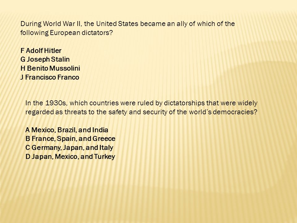 During World War II, the United States became an ally of which of the following European dictators